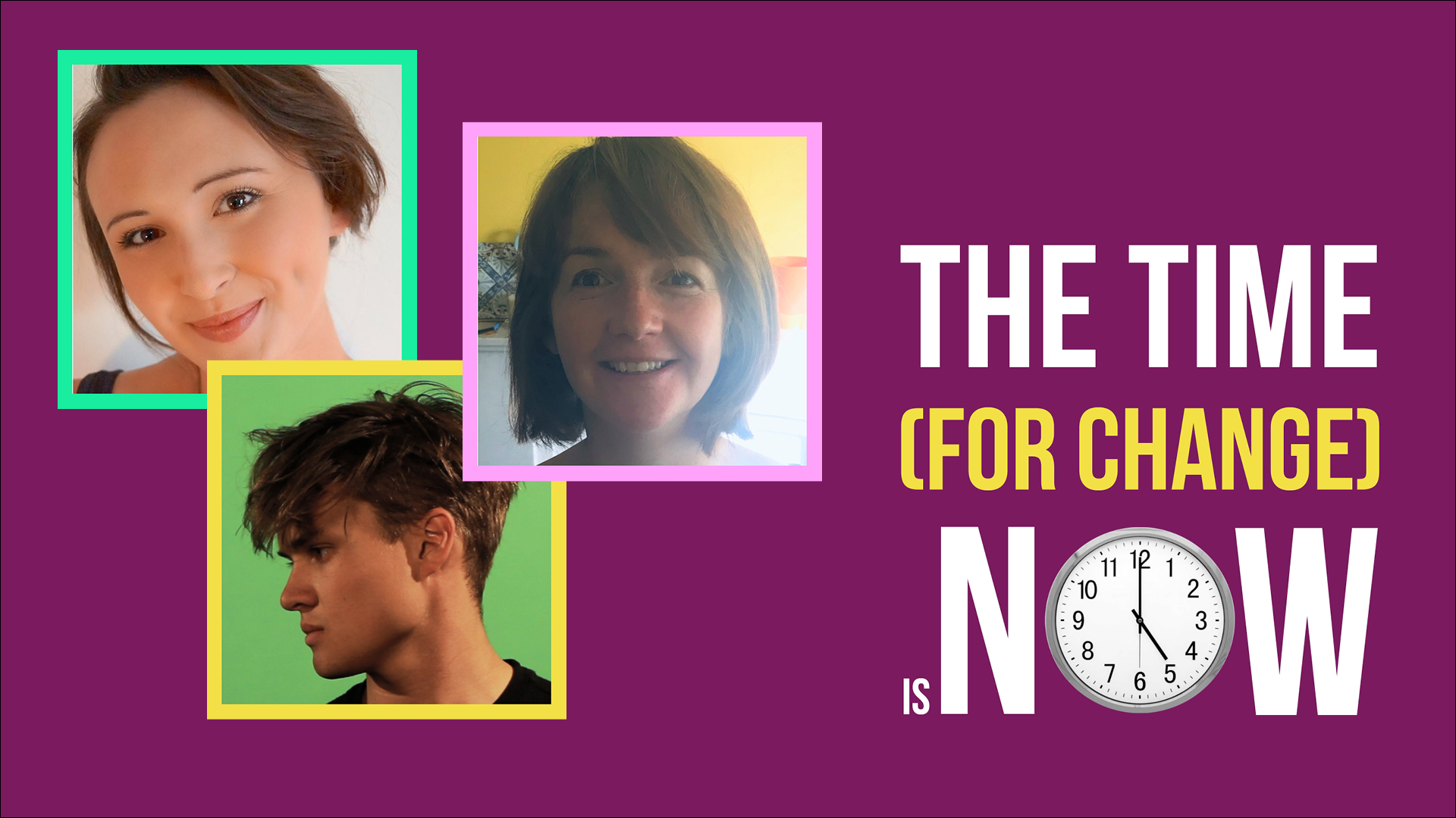 The Time (for change) is now - with participants' headshots