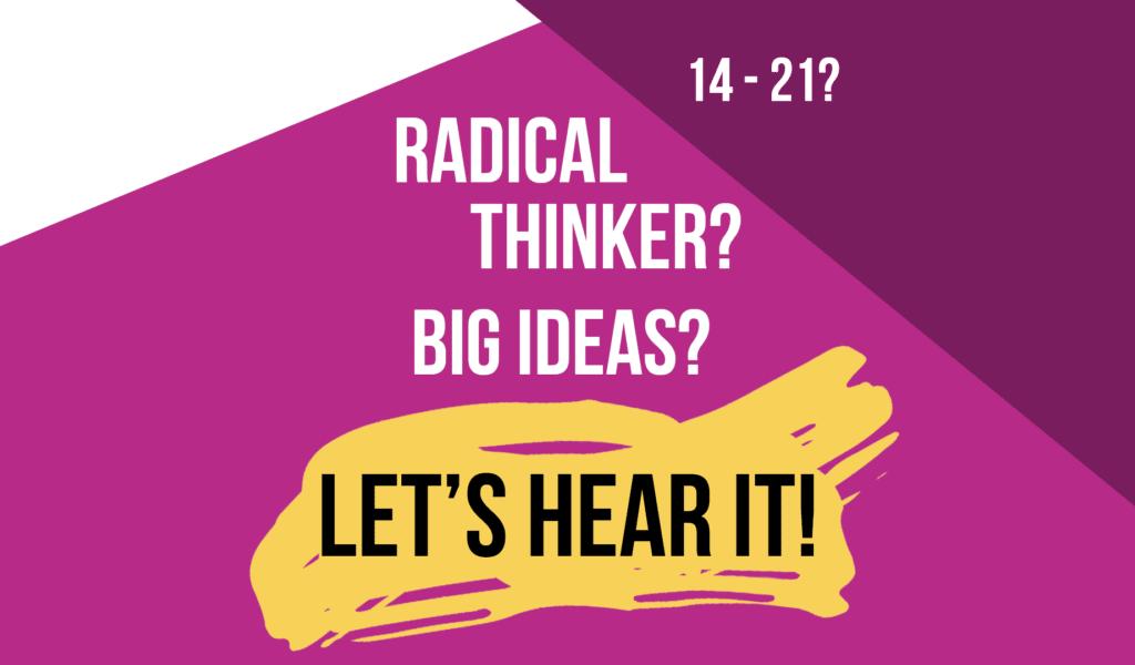 14-21? RADICAL THINKER? BIG IDEAS? LET'S HEAR IT!