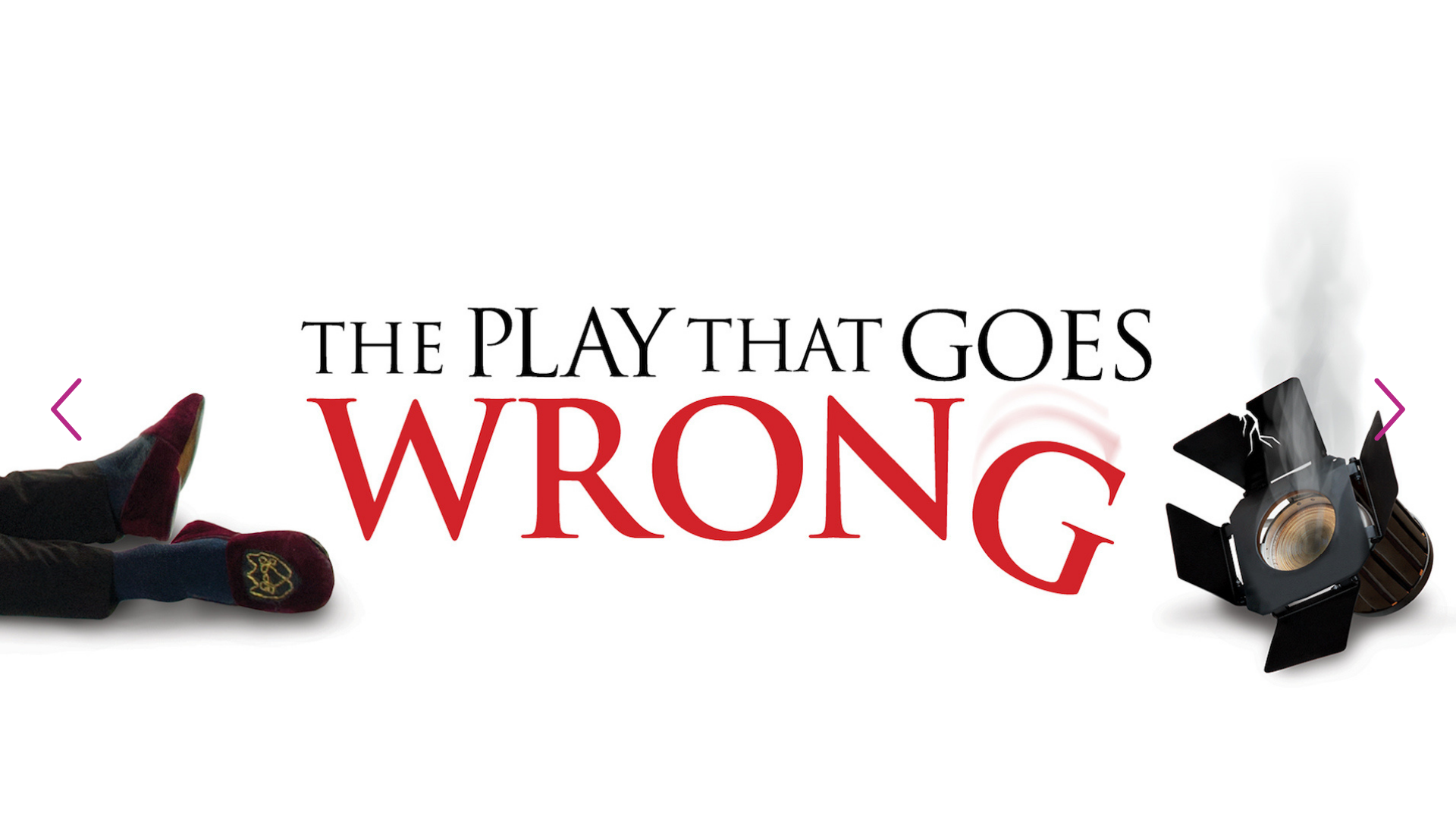 The Play That Goes Wrong title treatement. On one side of the titles is a broken theatre light, on the other, the legs and feet of a man who has clearly fallen over