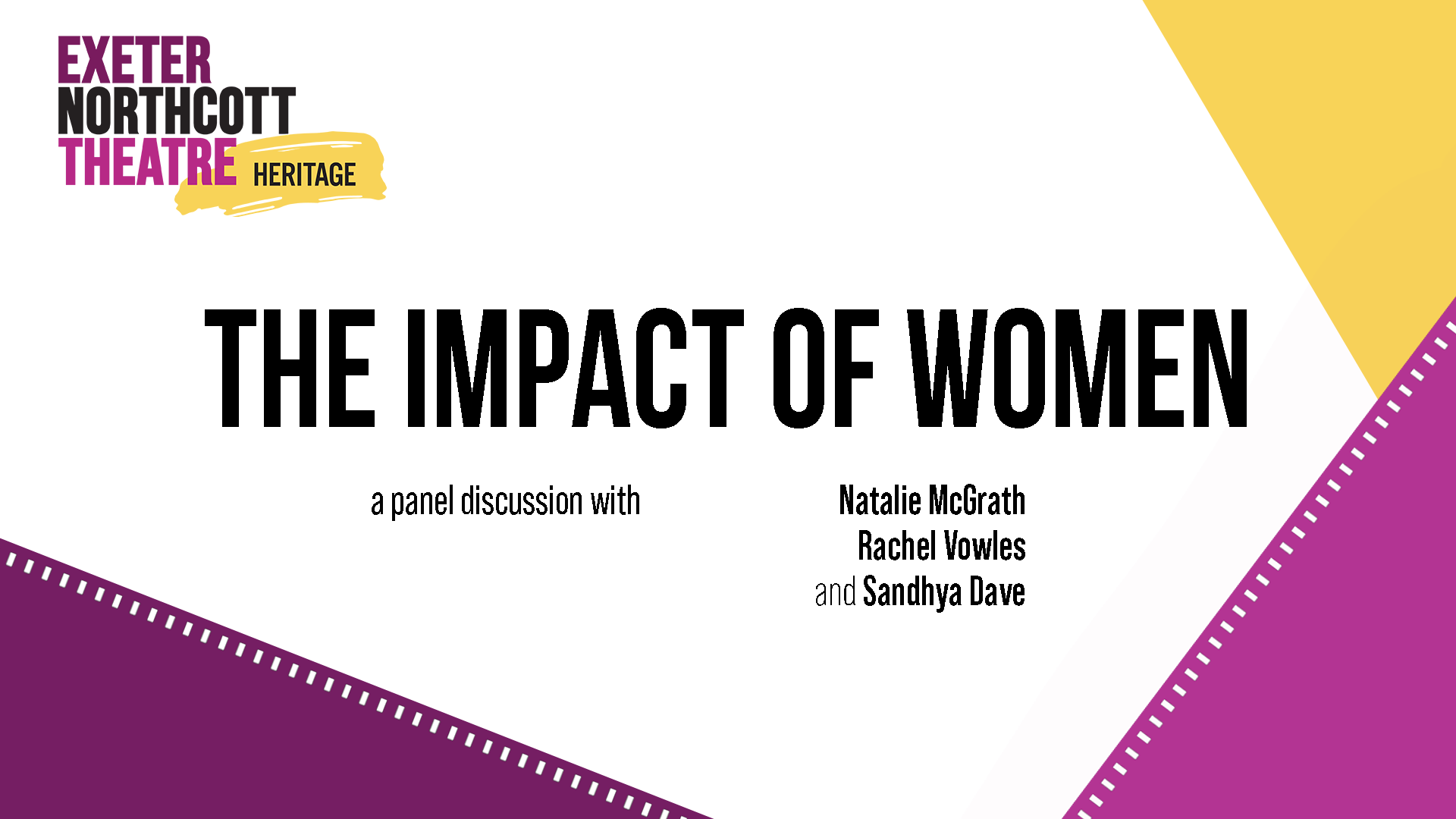 Exeter Northcott Theatre Heritage logo + text: THE IMPACT OF WOMEN a panel discussion with Natalie McGrath, Rachel Vowles and Sandhya Dave