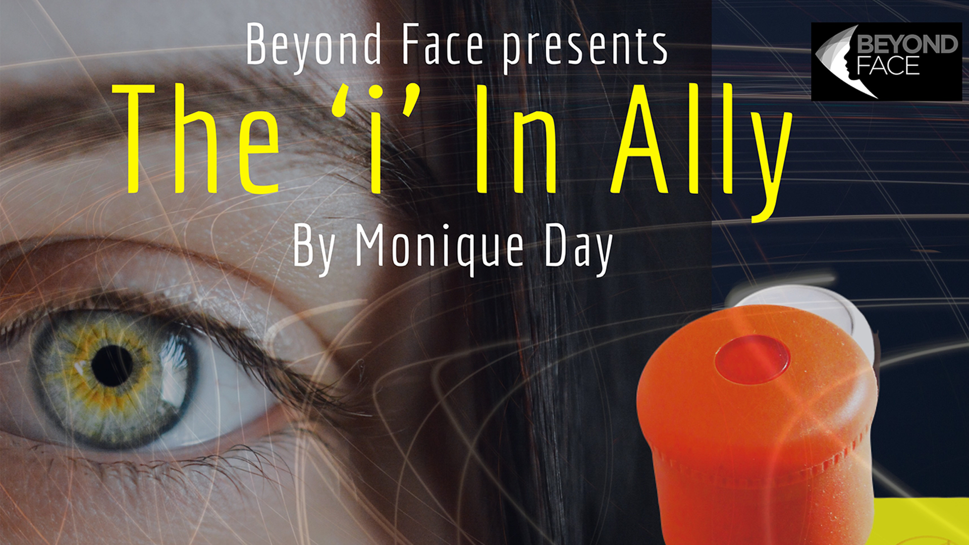 Close-up photo of a woman's eye next to a big red button. TEXT: Beyond Face presents the i in Ally by Monique Day