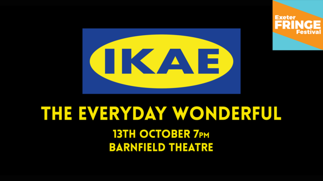 Promotional image for IKAE (styled as the IKEA logo) - Text: The Everyday Wonderful, 13 October 7pm, Barnfield Theatre
